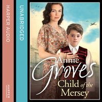 Child of the Mersey - Annie Groves - audiobook