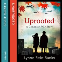 Uprooted - A Canadian War Story - Lynne Reid Banks - audiobook