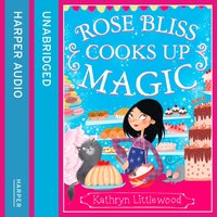 Rose Bliss Cooks up Magic (The Bliss Bakery Trilogy, Book 3) - Kathryn Littlewood - audiobook