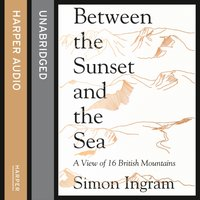 Between the Sunset and the Sea: A View of 16 British Mountains - Simon Ingram - audiobook