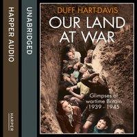 Our Land at War - Duff Hart-Davis - audiobook