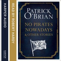 No Pirates Nowadays and Other Stories: Three Nautical Tales - Patrick O'Brian - audiobook