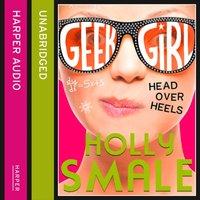 Head Over Heels (Geek Girl, Book 5) - Holly Smale - audiobook