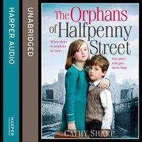 Orphans of Halfpenny Street (Halfpenny Orphans, Book 1) - Cathy Sharp - audiobook