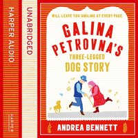 Galina Petrovnaas Three-Legged Dog Story - Andrea Bennett - audiobook