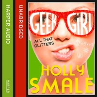 All That Glitters (Geek Girl, Book 4) - Holly Smale - audiobook