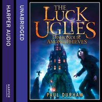 Dishonour Among Thieves (The Luck Uglies, Book 2) - Paul Durham - audiobook