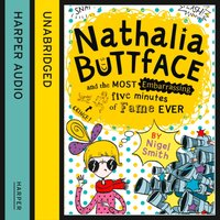 Nathalia Buttface and the Most Embarrassing Five Minutes of Fame Ever (Nathalia Buttface) - Nigel Smith - audiobook
