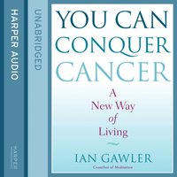 You Can Conquer Cancer - Ian Gawler - audiobook