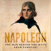 Napoleon: The Man Behind the Myth - Adam Zamoyski - audiobook