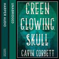 Green Glowing Skull - Gavin Corbett - audiobook
