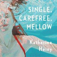Single, Carefree, Mellow - Katherine Heiny - audiobook