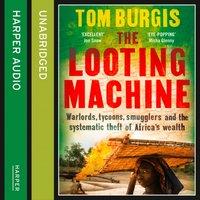 Looting Machine - Tom Burgis - audiobook
