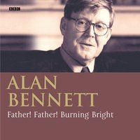 Father! Father! Burning Bright - Alan Bennett - audiobook