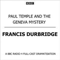 Paul Temple And The Geneva Mystery - Francis Durbridge - audiobook