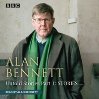 Alan Bennett Untold Stories Part 1 - Alan (Author) Bennett - audiobook