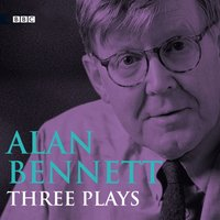 Alan Bennett Three Plays - Alan Bennett - audiobook