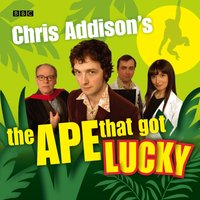 Chris Addison's: The Ape that Got Lucky - Chris Addison - audiobook