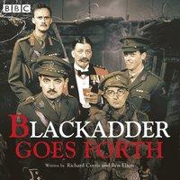 Blackadder Goes Forth: Complete Series - Richard Curtis - audiobook
