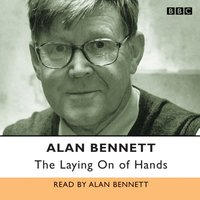 Laying on of Hands, The - Alan Bennett - audiobook