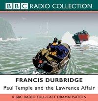 Paul Temple And The Lawrence Affair - Francis Durbridge - audiobook