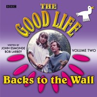 Good Life, The  Volume 2  Backs To The Wall - Bob Larbey - audiobook