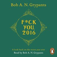 Fuck You, 2016 - Bob A. N. Grypants - audiobook