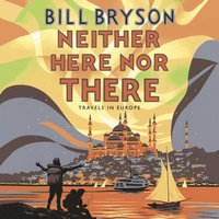Neither Here, Nor There - Bill Bryson - audiobook