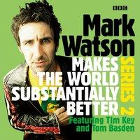 Mark Watson Makes the World Substantially Better Series 2 - Mark Watson - audiobook