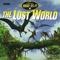 Classic Radio Sci-Fi: The Lost World - Sir Arthur Conan Doyle - audiobook