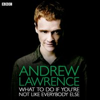 Andrew Lawrence: What To Do If You're Not Like Everybody Else - Andrew Lawrence - audiobook
