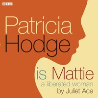 Patricia Hodge is Mattie, A Liberated Woman - Juliet Ace - audiobook