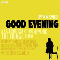 "Good Evening  Behind ""Beyond The Fringe"" - Roy Smiles - audiobook"