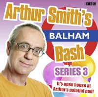 Arthur Smith's Balham Bash: Complete Series Three - Arthur Smith - audiobook