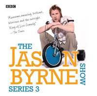 Jason Byrne Show, The: I Won't Eat Bread from a Puddle (Episode 3, Series 3) - Jason Byrne - audiobook