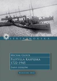 Flotylla Kaspijska 1722–1945. Zarys dziejów - Michał Glock - ebook