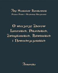 O wieczerzy Zborów Luterskich, Pikardskich, Zwingliańskich, Kalwińskich i Nowochrzczeńskich - Stanisław Karnkowski - ebook