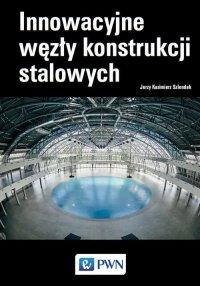 Innowacyjne węzły konstrukcji stalowych - Jerzy Kazimierz Szlendak - ebook