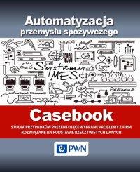 Automatyzacja przemysłu spożywczego - Casebook - Opracowanie zbiorowe - ebook
