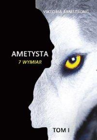 Ametysta. 7 wymiar. Tom 1 - Viktoria Armstrong - ebook