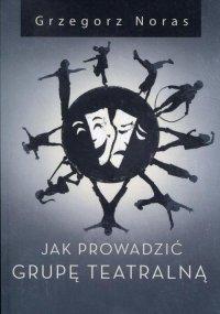 Jak prowadzić grupę teatralną - Grzegorz Noras - ebook