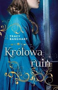 Królowa ruin - Tracy Banghart - ebook