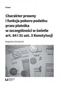 Charakter prawny i funkcja poboru podatku przez płatnika w szczególności w świetle art. 84 i 31 ust. 3 Konstytucji - Magdalena Budziarek - ebook
