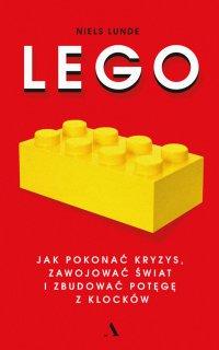 Lego. Jak pokonać kryzys, zawojować świat i zbudować potęgę z klocków - Niels Lunde - ebook