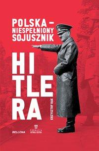 Polska - niespełniony sojusznik Hitlera - Krzysztof Grzegorz Rak - ebook