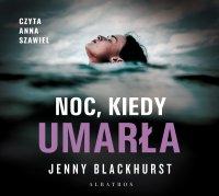 Noc, kiedy umarła - Jenny Blackhurst - audiobook