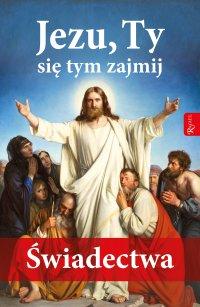 Jezu, Ty się tym zajmij. Świadectwa - Małgorzata Pabis - ebook