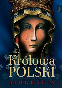 Królowa Polski. Biografia - Henryk Bejda - ebook