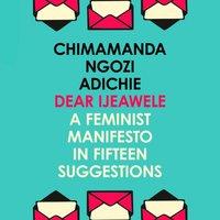 Dear Ijeawele, Or A Feminist Manifesto In Fifteen Suggestions - Chimamanda Ngozi Adichie - audiobook