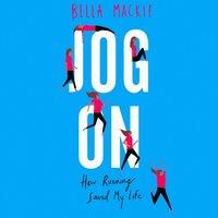 Jog On: How Running Saved My Life - Bella Mackie - audiobook
